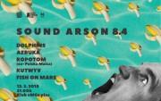 Sound Arson 8.4: Dolphines (GER), Azbuka, Ropotom, Kutwyv (IRE/NIZ), Fish on Mars